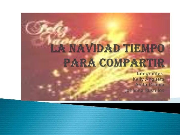 Integrantes:   Kelly Angueta    Anita OrtegaJohanna Bustillos
