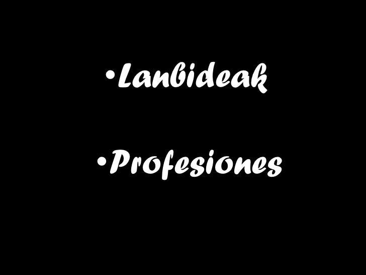 <ul><li>Lanbideak </li></ul><ul><li>Profesiones </li></ul>