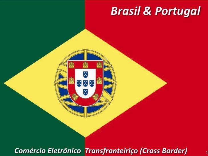 Brasil & Portugal<br />Comércio Eletrônico  Transfronteiriço (Cross-Border)<br />