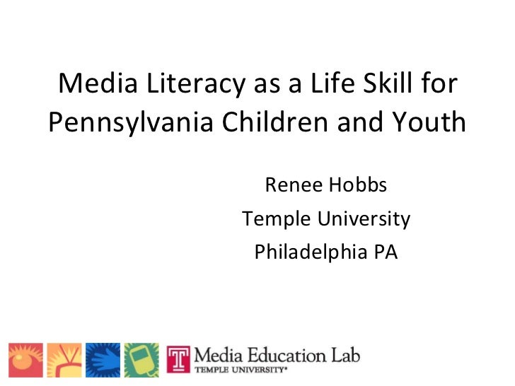 Media Literacy as a Life Skill for Pennsylvania Children and Youth Renee Hobbs Temple University Philadelphia PA