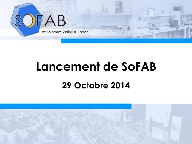 29/10/14  Lancement SoFAB  Lancement de SoFAB  29 Octobre 2014