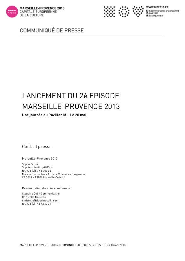 MARSEILLE-PROVENCE 2013 / COMMUNIQUE DE PRESSE / EPISODE 2 / 13 mai 20131Contact presseMarseille-Provence 2013Sophie Sutr...