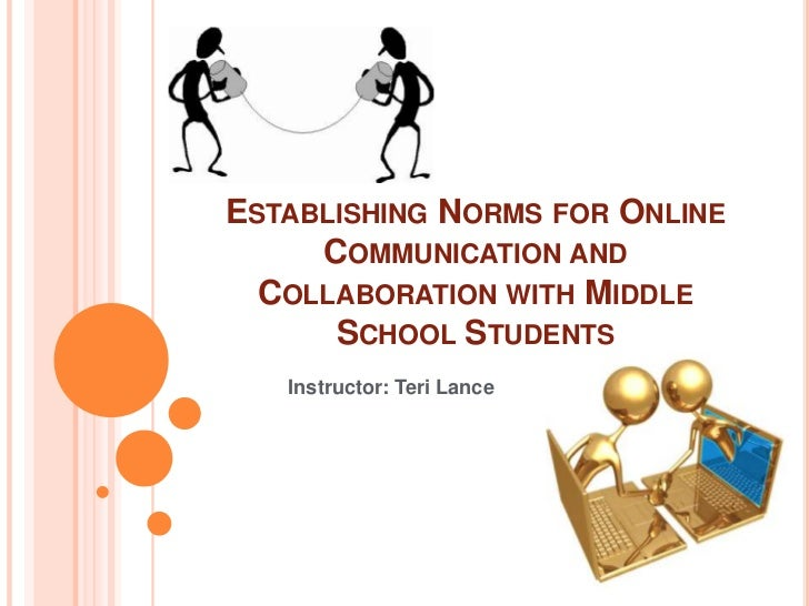 Establishing Norms for Online Communication and Collaboration with Middle School Students<br />Instructor: Teri Lance <br />