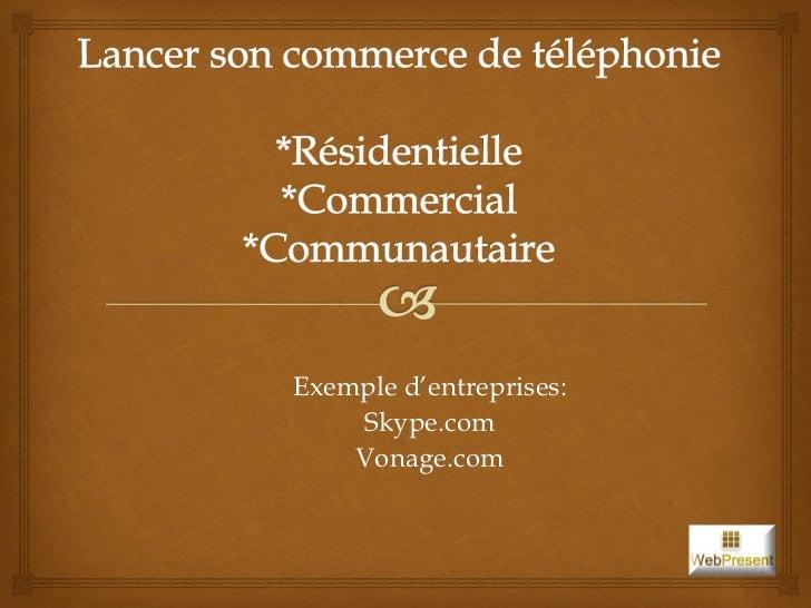 Exemple d'entreprises:    Skype.com    Vonage.com