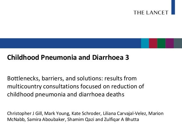 Childhood Pneumonia and Diarrhoea 3Bottlenecks, barriers, and solutions: results frommulticountry consultations focused on...