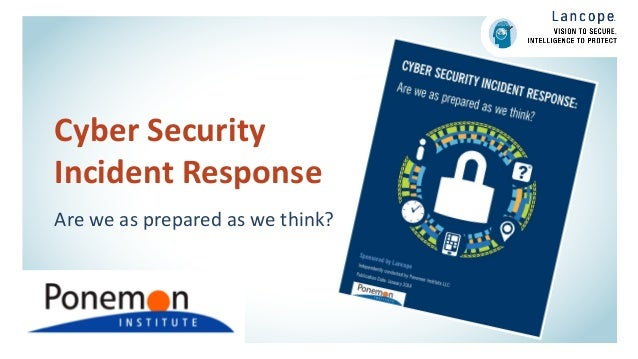 Cyber Security Incident Response Are we as prepared as we think?