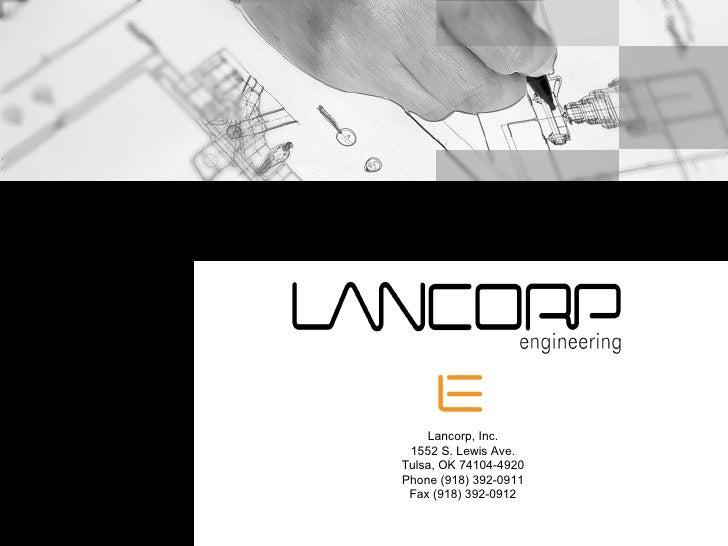Lancorp, Inc. 1552 S. Lewis Ave. Tulsa, OK 74104-4920 Phone (918) 392-0911 Fax (918) 392-0912