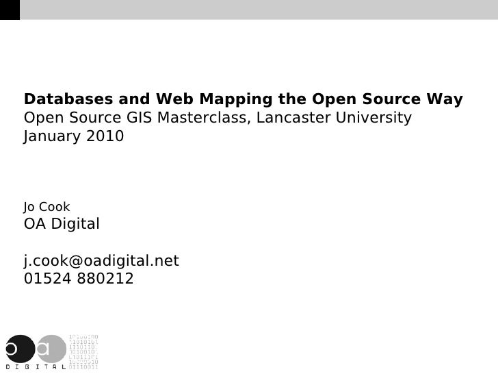 Databases and Web Mapping the Open Source Way Open Source GIS Masterclass, Lancaster University January 2010    Jo Cook OA...