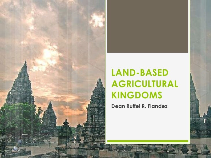Land-based Agricultural Kingdoms in Southeast Asia (Khmers, Saliendra, Pagan)