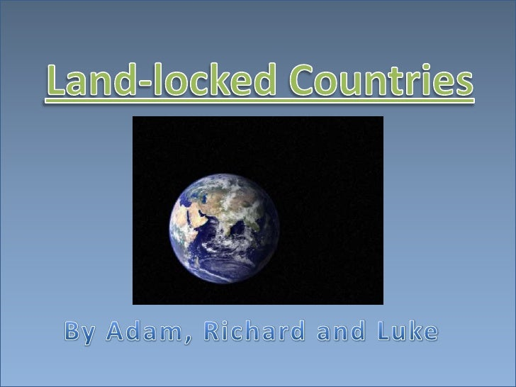 Land-locked Countries<br />By Adam, Richard and Luke <br />
