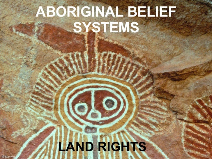 ABORIGINAL BELIEF SYSTEMS <ul><li>LAND RIGHTS </li></ul>