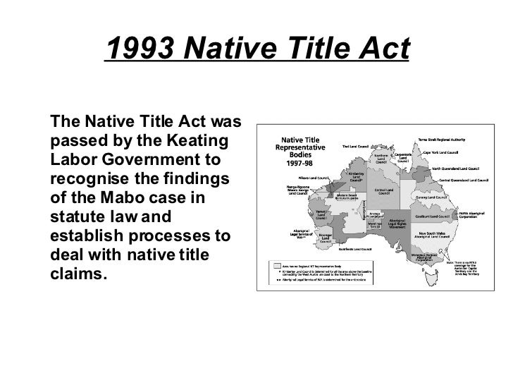 law reform on native title essay The effectiveness of law reform process in achieving just outcomes in regard to native title has shown to be effective through a constant law reform process this process has seen the development of new ways, beliefs and values, as well as the abolishment of the doctrine of terra nullius, creating justice for indigenous australians then, now .