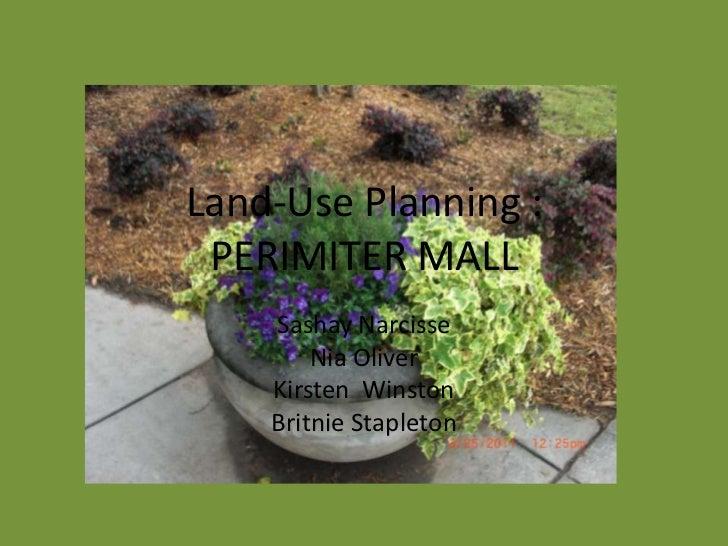 Land-Use Planning :PERIMITER MALL<br />Sashay Narcisse<br />Nia Oliver<br />Kirsten  Winston<br />Britnie Stapleton<br />