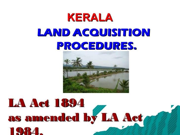 KERALA    LAND ACQUISITION      PROCEDURES.LA Act 1894as amended by LA Act