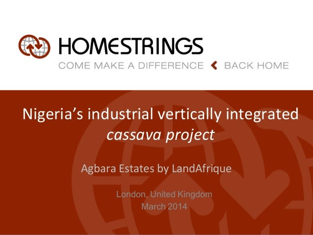 Nigeria's industrial vertically integrated cassava project Agbara Estates by LandAfrique London, United Kingdom March 2014