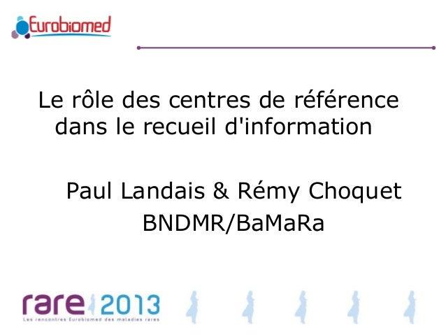 Le rôle des centres de référence dans le recueil d'information  Paul Landais & Rémy Choquet BNDMR/BaMaRa