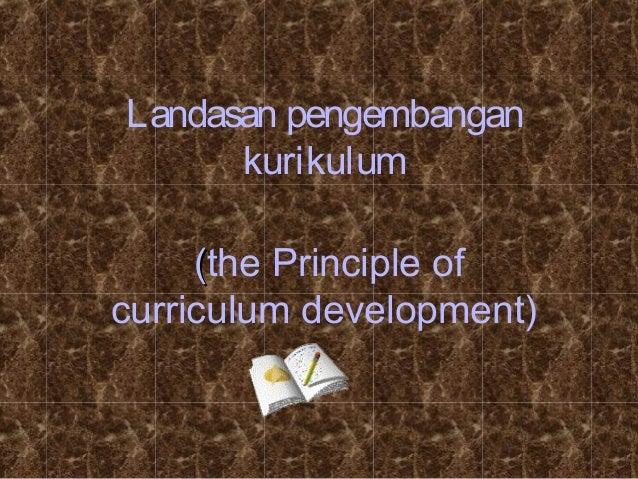 Landasan pengembangan kurikulum ((the Principle of curriculum development)