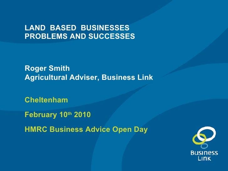 LAND  BASED  BUSINESSES PROBLEMS AND SUCCESSES <ul><li>Cheltenham </li></ul><ul><li>February 10 th  2010 </li></ul><ul><li...