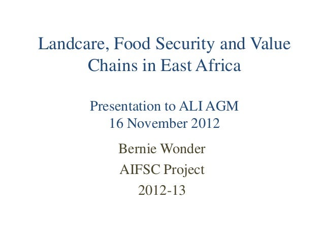 Landcare, Food Security and Value      Chains in East Africa      Presentation to ALI AGM         16 November 2012        ...