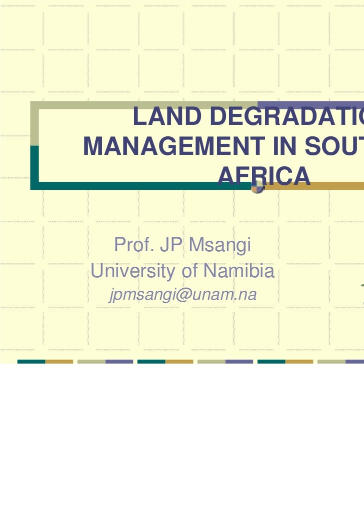LAND DEGRADATIONMANAGEMENT IN SOUTHERN        AFRICA  Prof. JP MsangiUniversity of Namibia  jpmsangi@unam.na