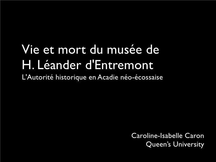 Vie et mort du musée de H. Léander d'Entremont L'Autorité historique en Acadie néo-écossaise                              ...