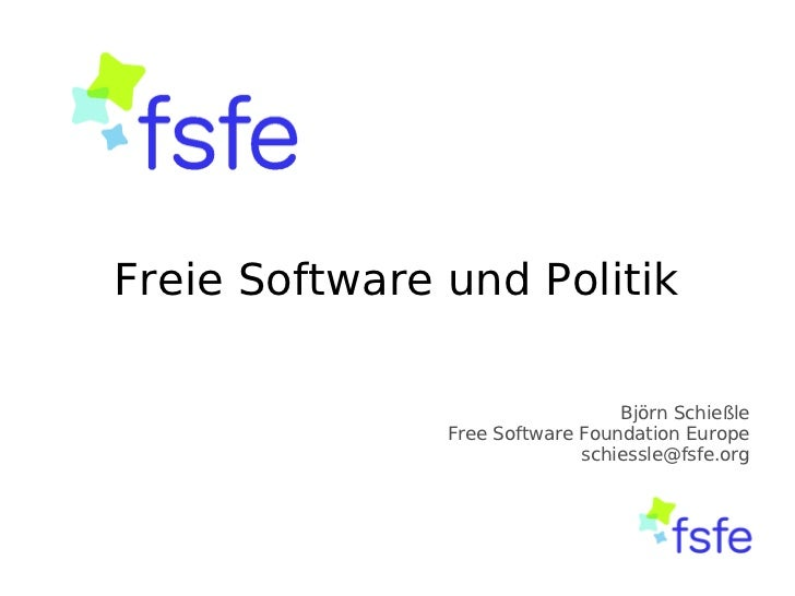 Freie Software und Politik                                 Björn Schießle               Free Software Foundation Europe   ...