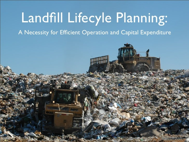 Landfill Lifecyle Planning: A Necessity for Efficient Operation and Capital Expenditure
