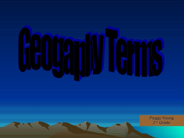 Peggy Young 2 nd  Grade Geogaphy Terms