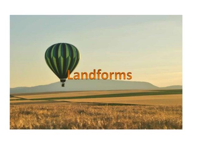10 Major Types of Landforms•   1. Volcanoes    6. Valleys•   2. Mountains    7. Waterfalls•   3. Plains       8. Rainfores...