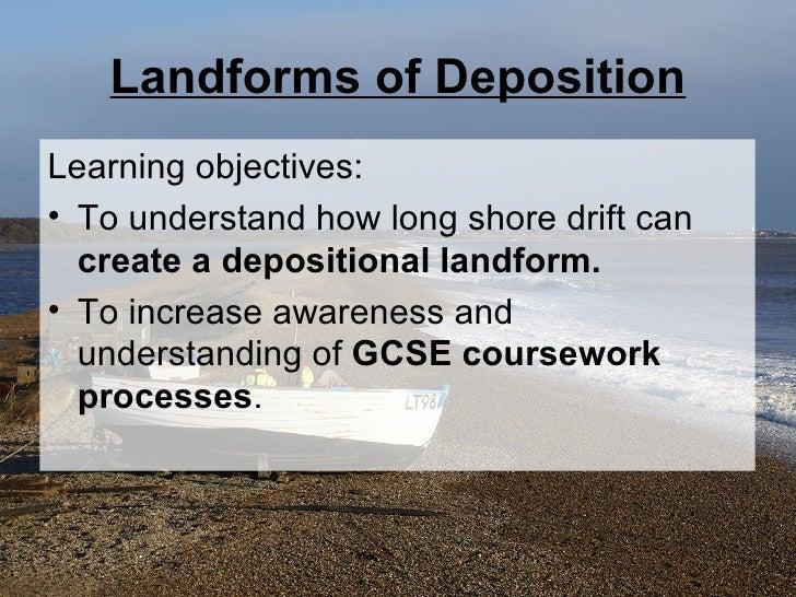 Landforms of Deposition <ul><li>Learning objectives: </li></ul><ul><li>To understand how long shore drift can  create a de...