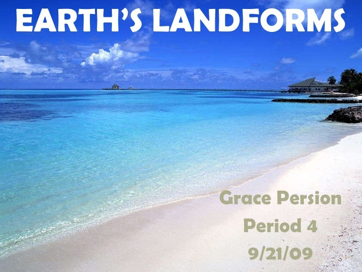 EARTH'S LANDFORMS Grace Persion Period 4 9/21/09