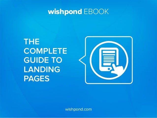 wishpond EBOOK wishpond.com THE COMPLETE GUIDE TO LANDING PAGES