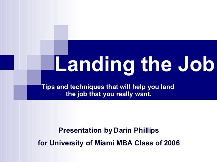 Landing the Job Tips and techniques that will help you land  the job that you really want. Presentation by Darin Phillips ...
