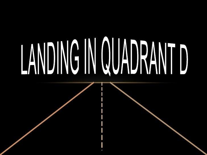 Landing in quadrant d