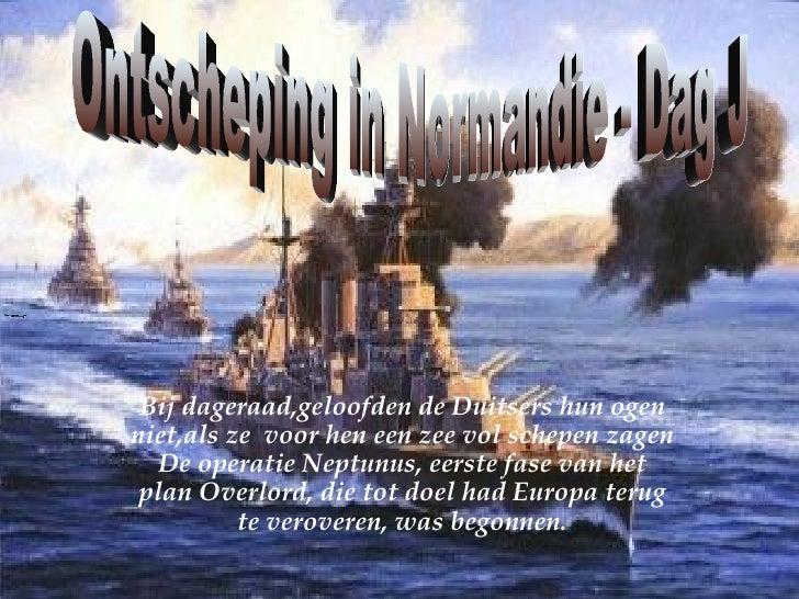 Ontscheping in Normandie - Dag J  Bij dageraad,geloofden de Duitsers hun ogen niet,als ze  voor hen een zee vol schepen za...