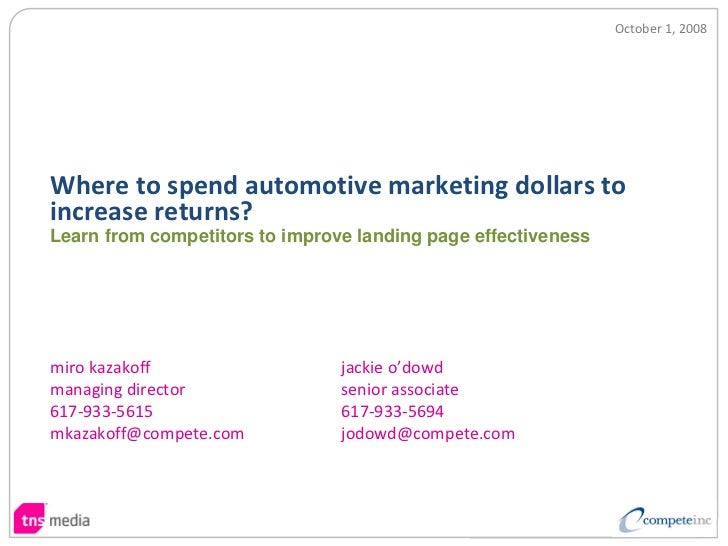 October 1, 2008     Where to spend automotive marketing dollars to  increase returns? Learn from competitors to improve la...
