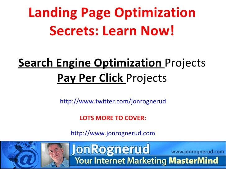 Landing Page Optimization Secrets: Learn Now! Search Engine Optimization  Projects Pay Per Click  Projects http://www.twit...