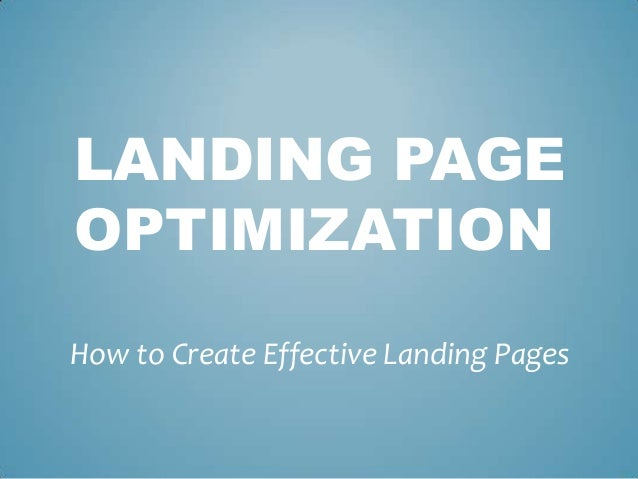 LANDING PAGEOPTIMIZATIONHow to Create Effective Landing Pages