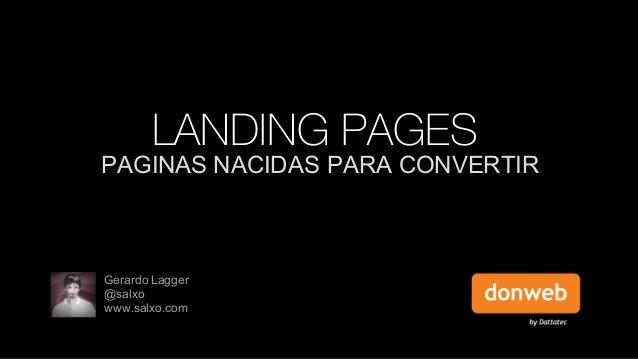 LANDING PAGES  PAGINAS NACIDAS PARA CONVERTIR  Gerardo Lagger @salxo www.salxo.com