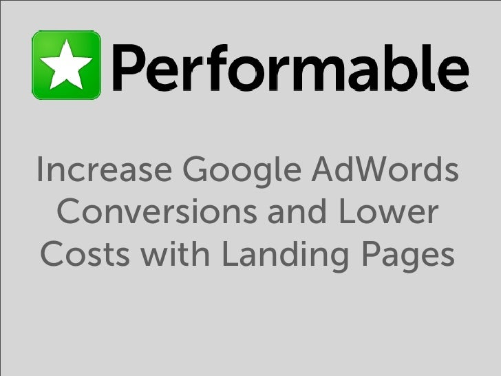 Increase Google Adwords Conversions and Lower Costs with Landing Pages