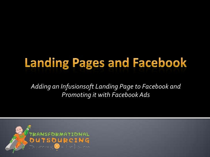 Adding an Infusionsoft Landing Page to Facebook and           Promoting it with Facebook Ads