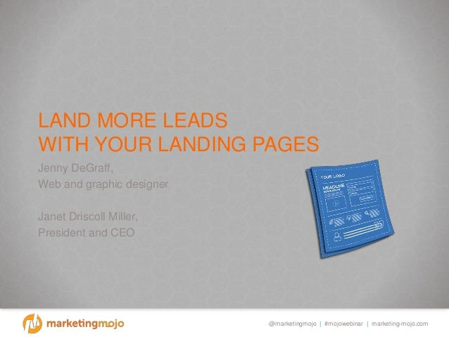 @marketingmojo | #mojowebinar | marketing-mojo.com LAND MORE LEADS WITH YOUR LANDING PAGES Jenny DeGraff, Web and graphic ...