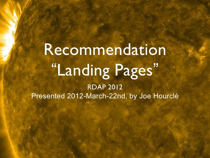 "Recommendation    ""Landing Pages""               RDAP 2012Presented 2012-March-22nd, by Joe Hourclé"