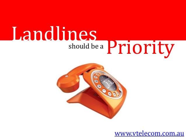 Landlinesshould be a Priority www.vtelecom.com.au