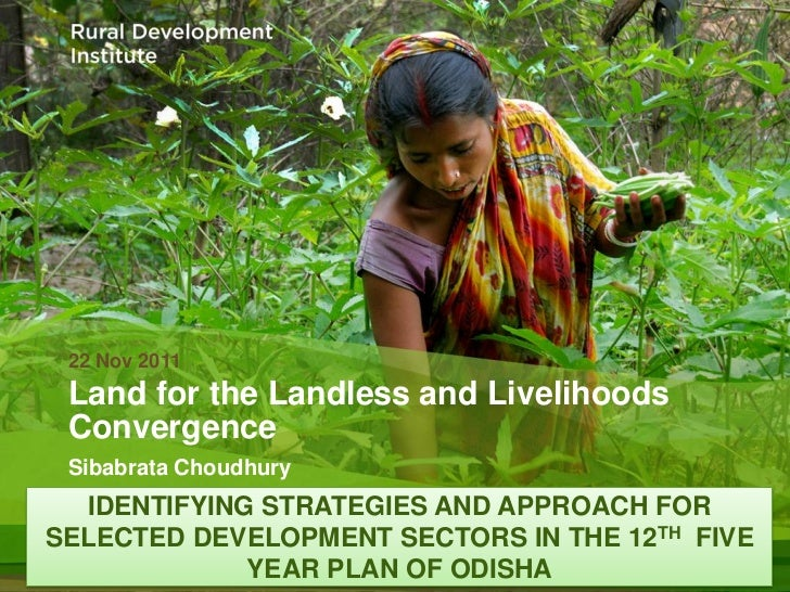 22 Nov 2011 Land for the Landless and Livelihoods Convergence Sibabrata Choudhury  IDENTIFYING STRATEGIES AND APPROACH FOR...