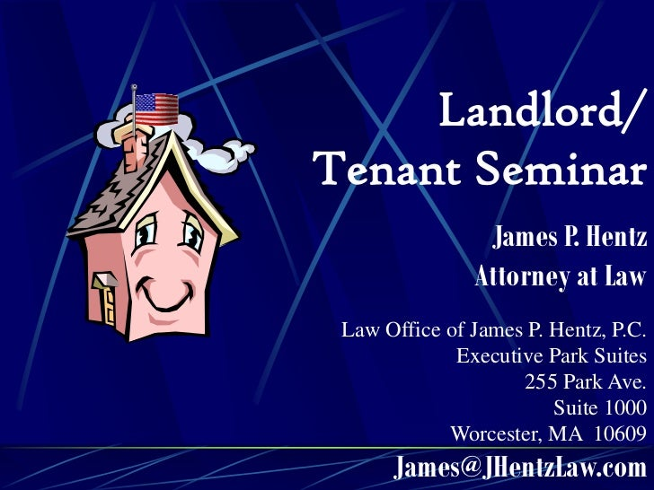 Landlord/Tenant Seminar                James P. Hentz               Attorney at Law Law Office of James P. Hentz, P.C.    ...