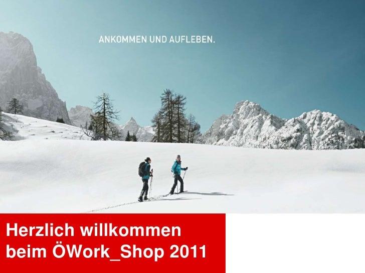 Herzlich willkommen beim ÖWork_Shop 2011<br />