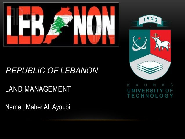 REPUBLIC OF LEBANON LAND MANAGEMENT Name : Maher AL Ayoubi