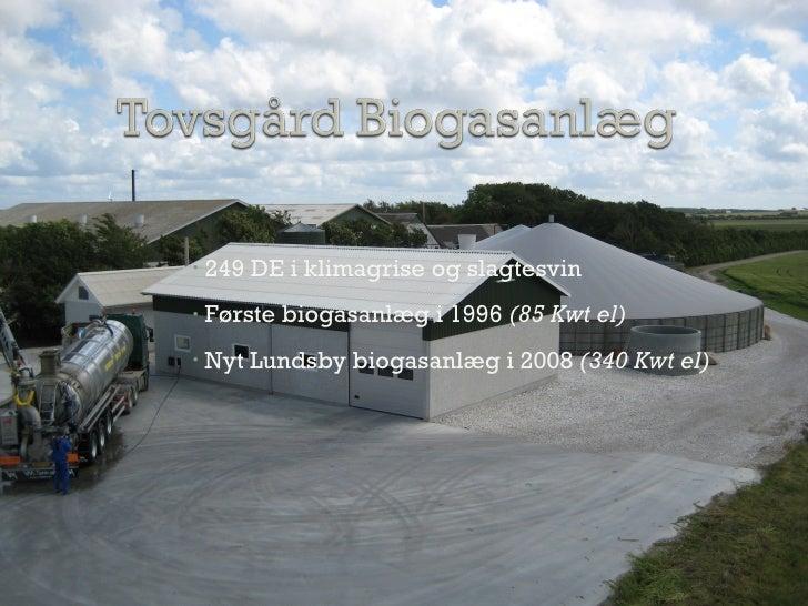 <ul><li>249 DE i klimagrise og slagtesvin </li></ul><ul><li>Første biogasanlæg i 1996  (85 Kwt el) </li></ul><ul><li>Nyt L...