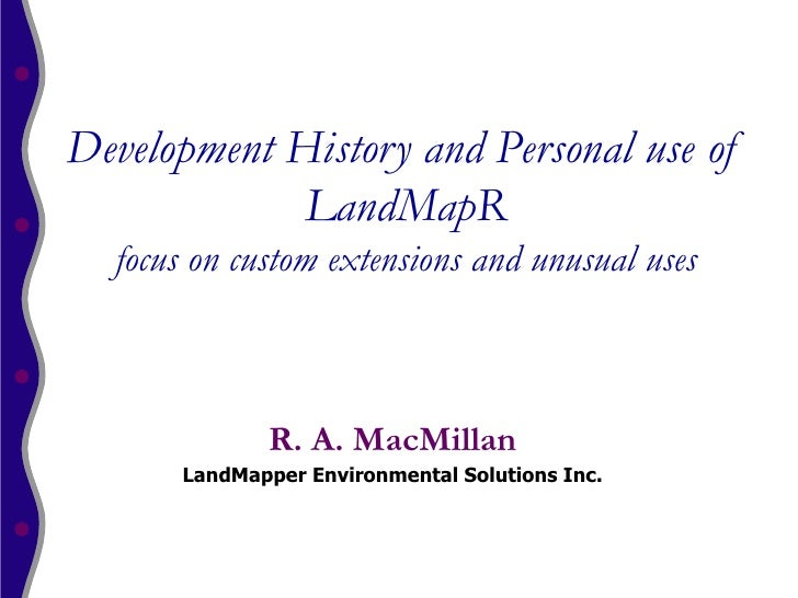 Development History and Personal use of             LandMapR  focus on custom extensions and unusual uses             R. A...